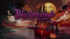 Bloodstained: Ritual of the Night - A Heartfelt Apology