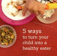 5 ways to turn your child into a healthy eater