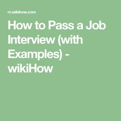 How to Pass a Job Interview (with Examples) - wikiHow