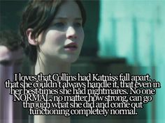 My thoughts exactly. This is why Katniss' character is so real to me.