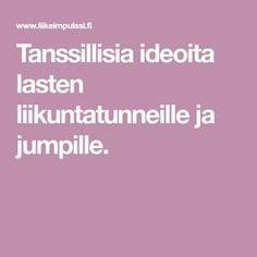 Tanssillisia ideoita lasten liikuntatunneille ja jumpille. Primary Education, Physical Education, Primary English, Motor Activities, Activity Games, Teacher, How To Plan, Logos, Kids