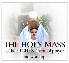 (via Nancy THE HOLY MASS is the HIGHEST form of prayer and worship. - Catholic News World