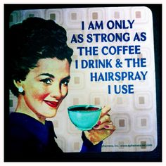 I am only as strong as the coffee I drink and the hairspray I use! :: Coffee Lovers:: Pin Up Girl Coffee:: Vintage Coffee:: Pin Up Girl Coffee Humor, Coffee Quotes, I Love Coffee, My Coffee, Coffee Break, Coffee Time, Drink Coffee, Barista, Chocolates