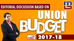 EDITORIAL DISCUSSION BASED ON UNION BUDGET 2017 - 18