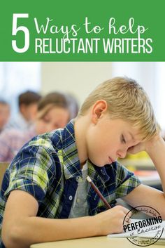 5 Ways to help reluctant writers - great teaching tips for writing teachers!