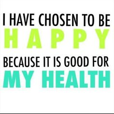 am a MUCH happier person because I have made my health my priority