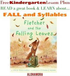 Free printable Lesson Plan for teachers, librarians, or homeschoolers.  Read a great book, Fletcher and the Falling Leaves and teach about Fall/Autumn and Syllables to Kindergartners.  Kindergarten or Preschool could use this lesson, tho adaptable for Special Ed, or other grades, classrooms, or library/librariaes. Alohamora Open a Book http://www.alohamoraopenabook.blogspot.com/