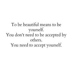 God only made one YOU and He thinks YOU are beautiful even when others don't :)  Don't. Give. Up.