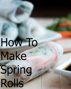 HOW TO: Make Fresh Spring Rolls #howto {#Video: http://youtu.be/irIIqvspdas}