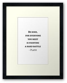 Greek Philosophy Quotes – Plato – Be kind to everyone you meet • Also buy this artwork on wall prints, apparel, stickers, and more. #redbubble #quotes #Aristotle #Plato #Socrates #greek #philosophy #philosopher #motivation #inspirationandideas #inspirationalquotes #inspiration #wisdom
