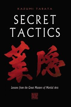 "Read ""Secret Tactics Lessons From the Great Masters of Martial Arts"" by Kazumi Tabata available from Rakuten Kobo. This invaluable martial arts philosophy handbook presents ancient wisdom for contemporary readers. Martial Arts Books, Martial Artists, Aikido, Good Books, Books To Read, Shotokan Karate, Book Annotation, Learning Techniques, Critical Thinking"