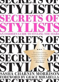 Secrets of Stylists: An Insider's Guide to Styling the Stars. By Sasha Charnin Morrison. She reveals the behind the scenes secrets to what it takes to be a successful celebrity stylist