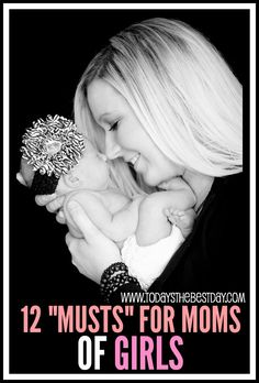 12 MUSTS for Moms of Girls - Love having a baby GIRL! <3