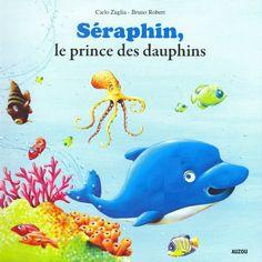 Séraphin, le prince des dauphins de Carlo Zaglia https://www.amazon.fr/dp/2733817272/ref=cm_sw_r_pi_dp_13PLxbFEV84M6