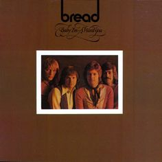 """Bread - Baby I'm-A Want You (1972). Bread were a """"soft rock"""" band front by the gentle voiced David Gates, many of whose songs have an enduring quality - this is perhaps their best album: Everything I Own and Diary being perhaps his most memorable songs."""