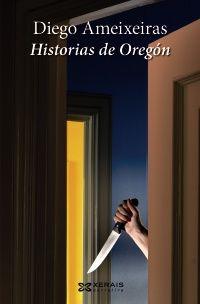 Historias de Oregón / Diego Ameixeiras - Vigo : Xerais, 2011