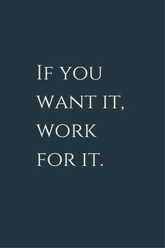 If you want it, work for it! Make your dreams come true, it worths the effort! employee recognition #motivation