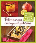 Potimarrons, courges et potirons  Album  -  Papier recyclé et couverture cartonnée  -  96 pages et photos couleur Format 17 x 20 cm  -  Prat  -  12 euros