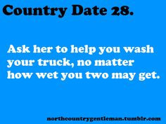 Country Dates, This Would be so much fun! Country Strong, Cute N Country, Country Boys, Country Girl Life, Country Girl Quotes, Country Sayings, Country Dates, Country Couples, Country Relationships