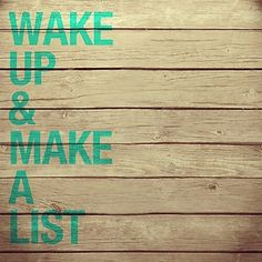 Wake up & make a list. #makealistmonday
