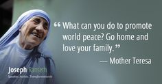 """""""What can you do to promote world peace Go home and love your family"""" - Mother Teresa Mother Theresa Quotes, Mother Teresa, Mother Quotes, Mother Mary, Motivational Messages, Inspirational Quotes, World Peace Quotes, Wisdom Quotes, Life Quotes"""
