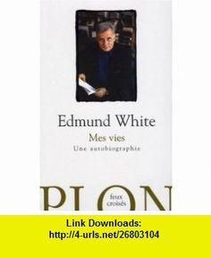 Mes vies (French Edition) (9782259204231) Edmund White , ISBN-10: 2259204236  , ISBN-13: 978-2259204231 ,  , tutorials , pdf , ebook , torrent , downloads , rapidshare , filesonic , hotfile , megaupload , fileserve