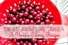 How to Pit and Freeze Sweet Cherries & 18 Unique Cherry Recipes