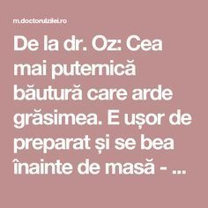 De la dr. Oz: Cea mai puternică băutură care arde grăsimea. E ușor de preparat și se bea înainte de masă - Doctorul zileiDoctorul zilei Dr Oz, Bariatric Recipes, Healthy Recipes, Loving Your Body, Diet Tips, Good To Know, Weight Loss Tips, Natural Remedies, The Cure