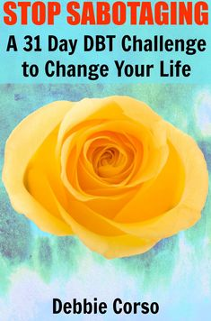 HealingFromBPD.org: NEW DBT Book: Stop Sabotaging: A 31 Day Challenge to Change Your Life by Debbie Corso