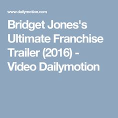 Bridget Jones's Ultimate Franchise Trailer (2016) - Video Dailymotion