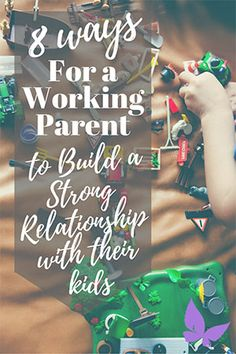 8 ways for a working parent to build a strong relationship with their kids. As told by a stay at home mom.