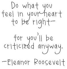 Do what you feel in your heart to be right.