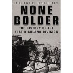 None Bolder by Richard Doherty (Paperback, for sale online Division, Highlanders, World War Two, Ww2, Two By Two, British, History, History Books, Historia