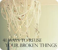 41 Ways To Reuse Your Broken Things. Some of these are awful, but some of them seem like good ideas.