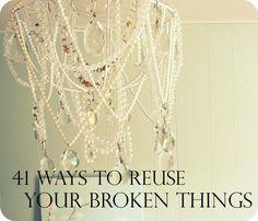 41 Ways To Reuse Your Broken Things\n