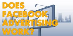 Does Facebook Advertising Work?