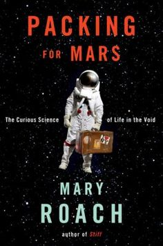 Packing for Mars by Mary Roach: Science writer Roach travels widely to gather material for her side-splittingly funny books. Like Bryson, she makes complex subjects accessible to lay readers. Space is a world devoid of things that humans need to live, and Roach explores the irresistibly strange universe of space travel and life without gravity.