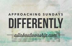 Approaching Sunday Differently | All About Worship | Podcasts, Interviews, Music, Resources