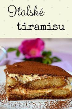 Pravé italské tiramisu, nepečený dezert, z mascarpone. Originální recept. #mascarpone #tiramisu #italie A Food, Food And Drink, Tiramisu, Cheesecake, Cookies, Baking, Ethnic Recipes, Mascarpone, Crack Crackers
