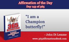 "Enjoy Today's Affirmation of the Day for May 23, 2017...Day *143* of the Year..""I am a Champion Butterfly!"" Say It Out Loud NOW!"