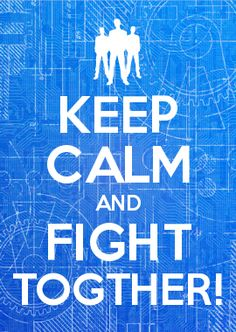 KEEP CALM AND FIGHT TOGTHER!