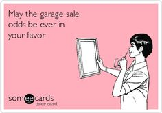 Free and Funny Weekend Ecard: May the garage sale odds be ever in your favor Create and send your own custom Weekend ecard. Garage Sale Signs, Antique Booth Displays, Funny Signs, Yard Sale Signs Funny, Rummage Sale, Weekend Humor, Southern Sayings, For Sale Sign, Funny Cards