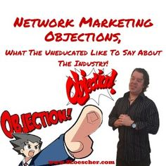 Network Marketing Objections, What The Uneducated Like To Say About The Industry