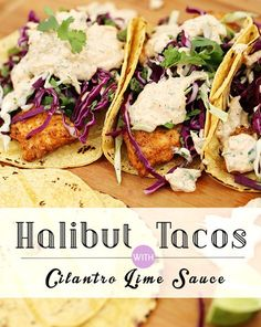 Halibut Tacos with Cilantro Lime Sauce Halibut Recipes, Fish Recipes, Seafood Recipes, Mexican Food Recipes, Cooking Recipes, Healthy Recipes, Cooking Ideas, Food Ideas, Party