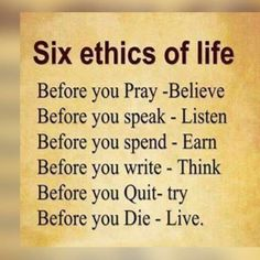 Six Ethics of Life Good Thoughts, Positive Thoughts, Positive Vibes, Positive Quotes, Quotable Quotes, Me Quotes, Motivational Quotes, Inspirational Quotes, Quotes To Live By