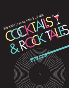 Cocktails and Rock Tales: 200 drinks to shake, rattle and roll with