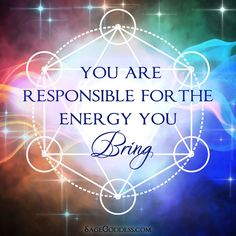 If you're honest with yourself, what energy have you been bringing recently?