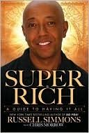 super rich: a guide to having it all by russell simmons......    Russell Simmons knows firsthand that wealth is rooted in much more than the stock market. True wealth has more to do with what's in your heart than what's in your wallet. Using this knowledge, Simmons became one of America's shrewdest entrepreneurs, achieving a level of success that most investors only dream about. No matter how much material gain he accumulated, he never stopped lending a hand to those less fortunate. In Super…