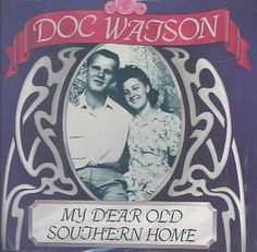 Doc Watson - My Dear Old Southern Home