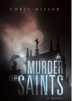 """best thrillers 2017 #suspense #horror A Murder of saints by Chris Miller """" Lust. Greed. Cover-up. Revenge…and that's just the beginning."""""""